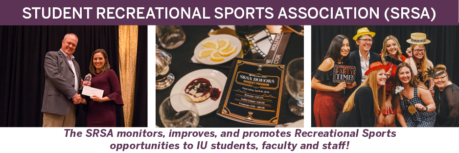 SRSA The SRSA monitors, improves, and promotes recreational sports opportunities to IU students, faculty and staff.