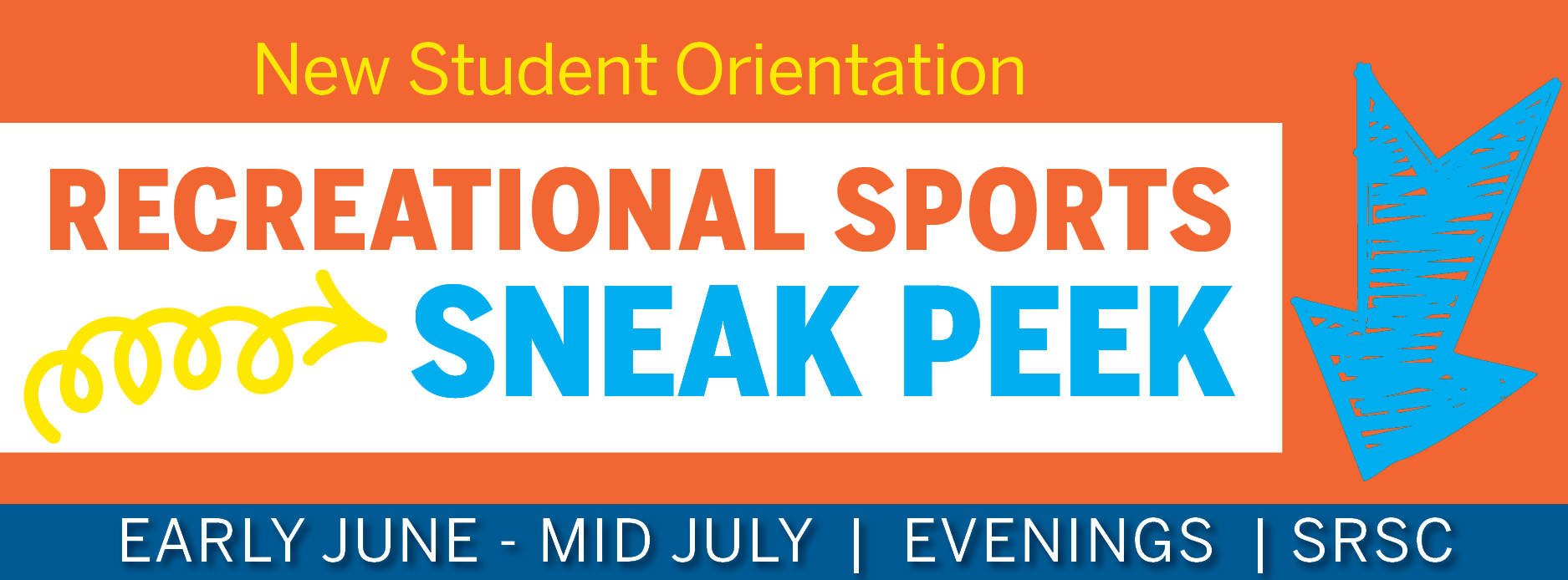 New Student Orientation Recreational Sports Sneak Peek from early June - mid July in the evenings at the SRSC