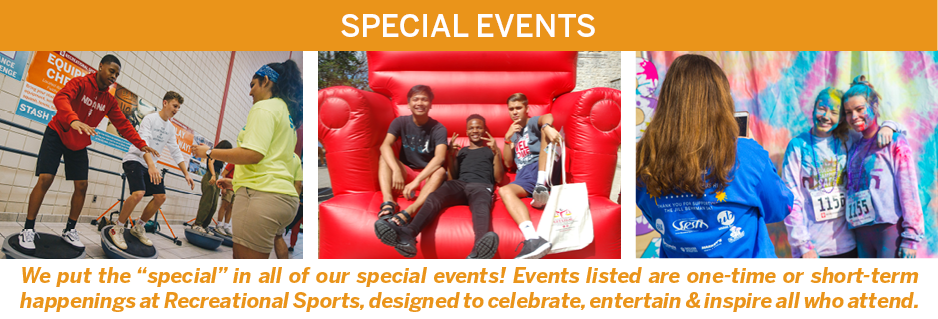 Special Events - We put the special in all of our special events! Events listed below are one-time or short-term happenings at Recreational Sports, designed to celebrate, entertain, and inspire all who attend.